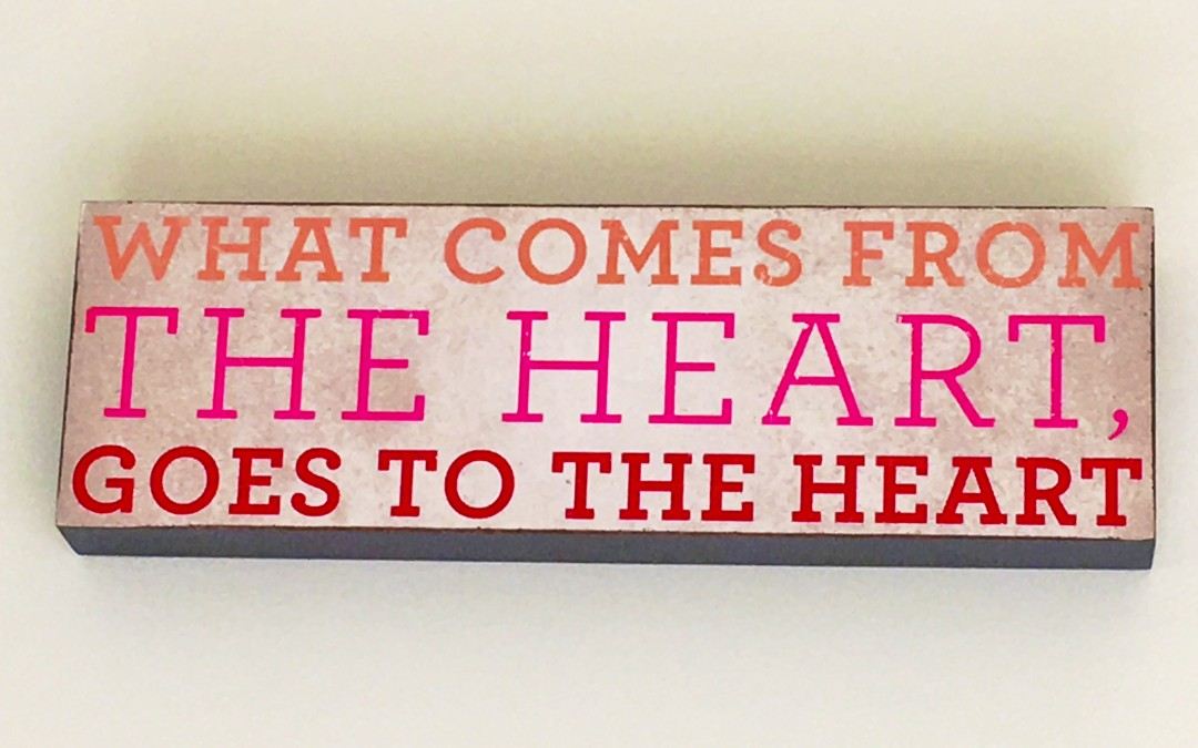 What Comes From the Heart Goes to the Heart