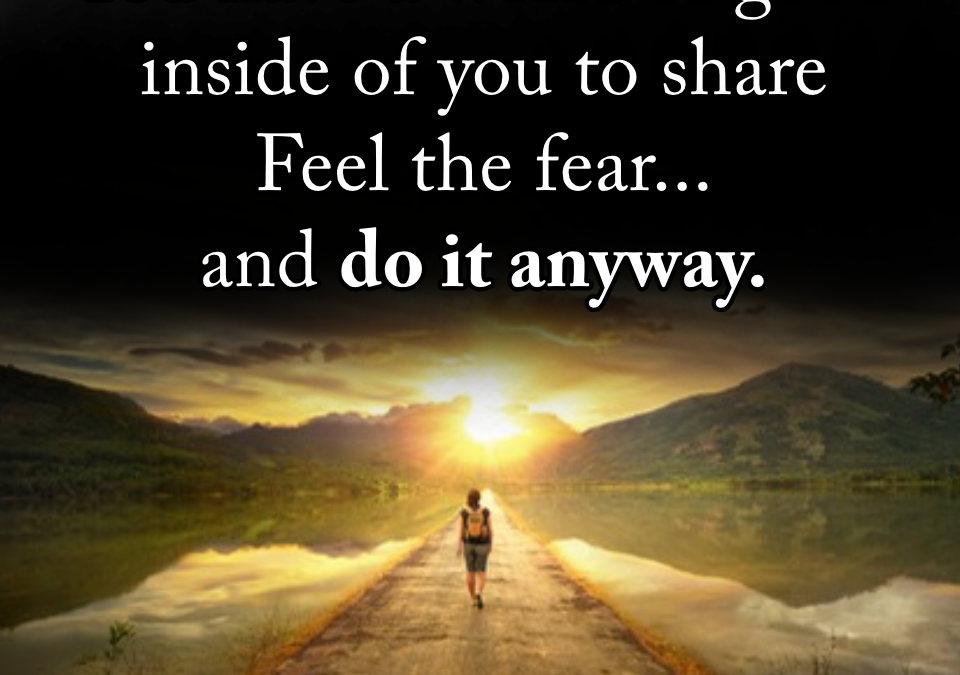 Feeling the fear and doing it anyway